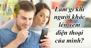 Làm gì khi phát hiện người khác xem lén điện thoại của mình?